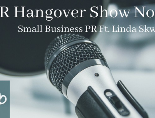 PR Hangover Show Notes: Small Business PR Ft. Linda Skwarkan
