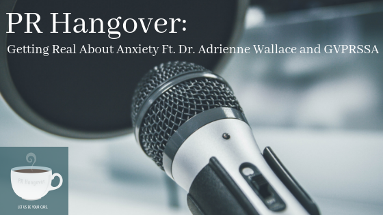 PR Hangover: Getting Real About Anxiety Ft. Dr. Adrienne Wallace & GVPRSSA