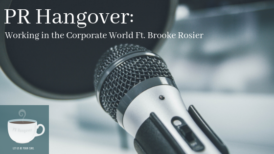 PR Hangover: Working in the Corporate World Ft. Brooke Rosier