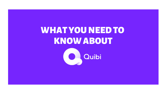 What You Need to Know About Quibi