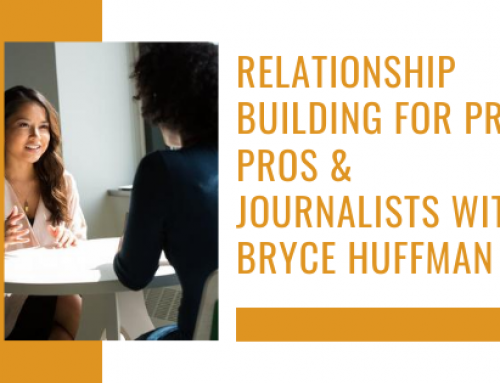 Relationship Building for PR Pros & Journalists with Bryce Huffman