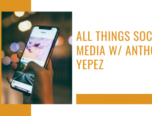 All Things Social Media w/ Anthony Yepez